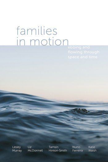 Book cover for Families in Motion:  Ebbing and Flowing Through Space and Time a book by Lesley  Murray, Liz  McDonnell, Tamsin  HintonSmith, Nuno  Ferreira, Katie  Walsh