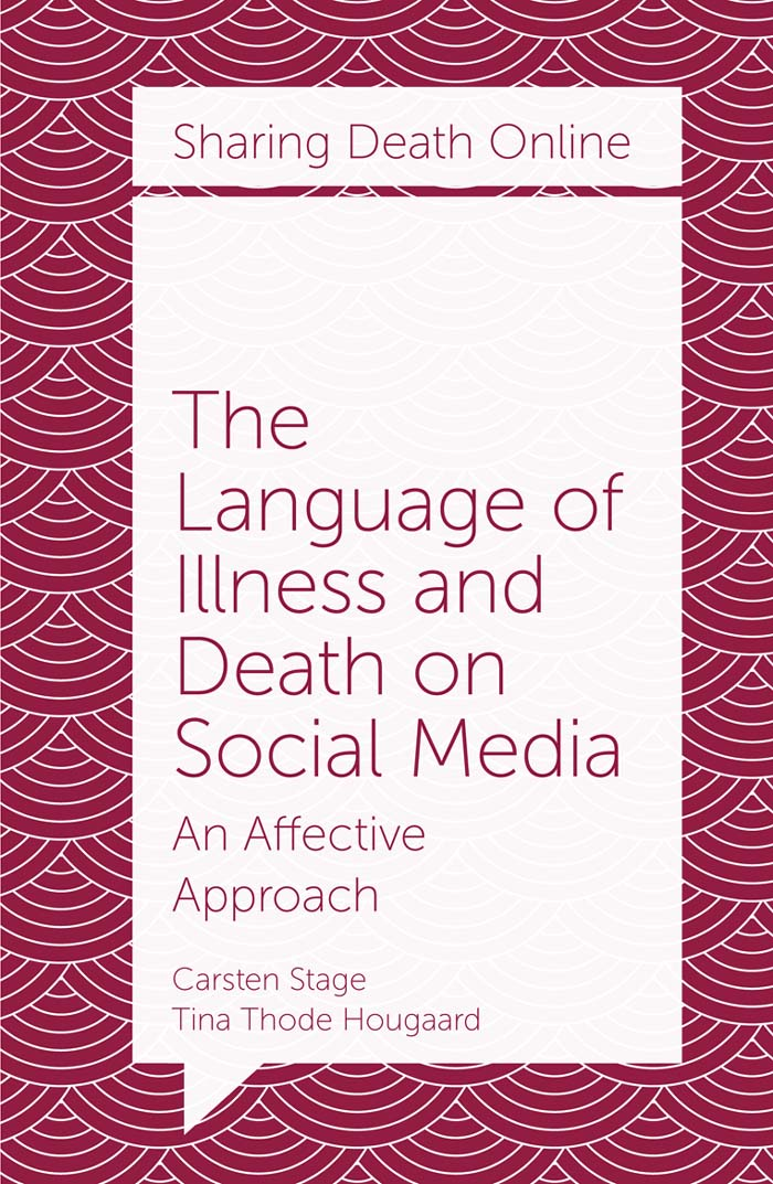 Book cover for The Language of Illness and Death on Social Media:  An Affective Approach a book by Carsten  Stage, Tina Thode Hougaard