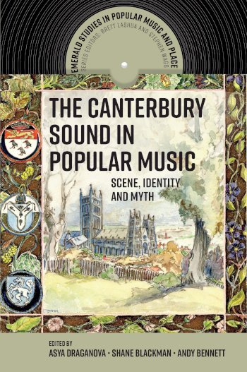 Book cover for The Canterbury Sound in Popular Music:  Scene, Identity and Myth a book by Asya Draganova, Shane  Blackman, Andy  Bennett