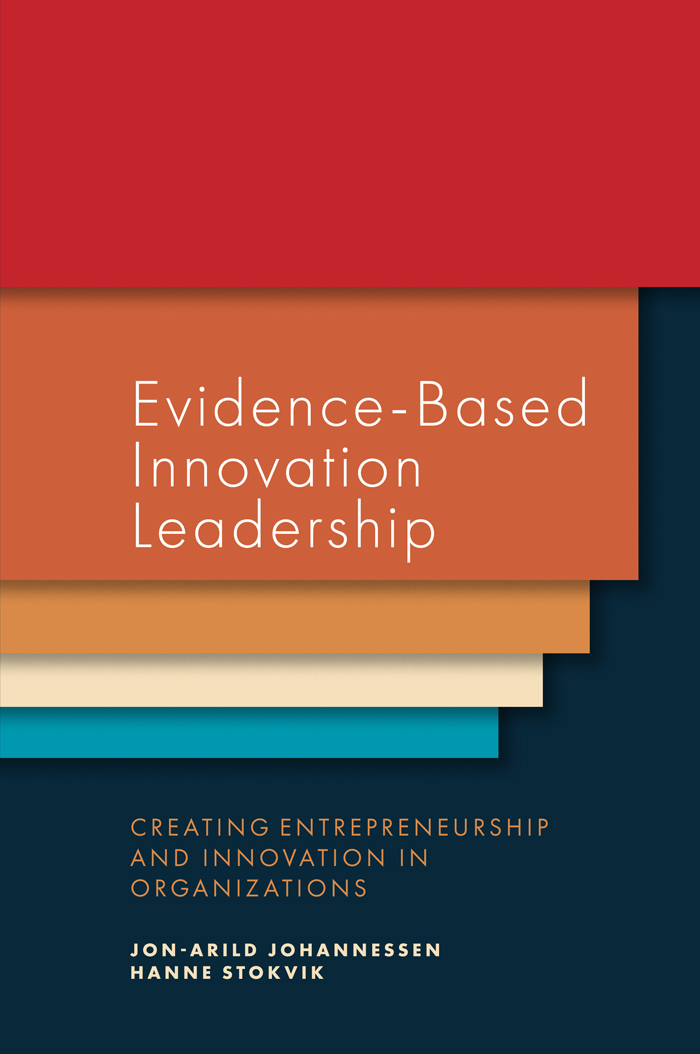 Book cover for Evidence-Based Innovation Leadership:  Creating Entrepreneurship and Innovation in Organizations a book by Jon-Arild  Johannessen, Hanne  Stokvik