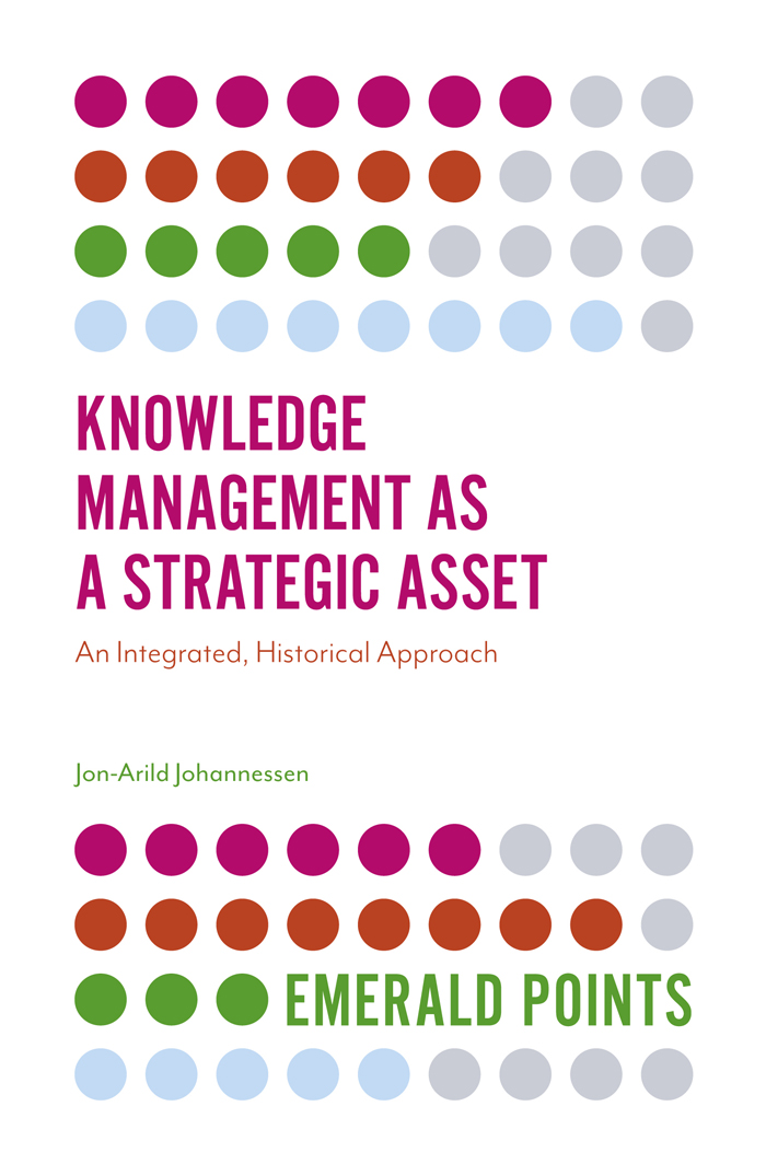 Book cover for Knowledge Management as a Strategic Asset:  An Integrated, Historical Approach a book by Jon-Arild  Johannessen
