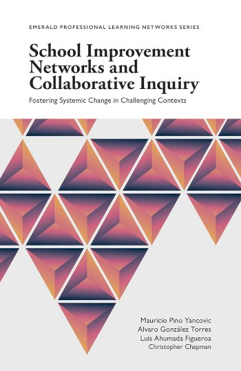Book cover for School Improvement Networks and Collaborative Inquiry:  Fostering Systemic Change in Challenging Contexts a book by Mauricio Pino Yancovic, Alvaro Gonzlez  Torres, Luis Ahumada Figueroa, Christopher  Chapman