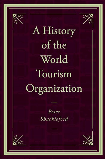 Book cover for A History of the World Tourism Organization a book by Peter  Shackleford
