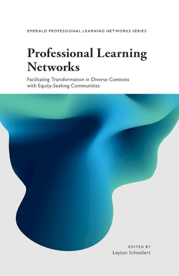 Book cover for Professional Learning Networks:  Facilitating Transformation in Diverse Contexts with Equity-seeking Communities a book by Dr Leyton  Schnellert