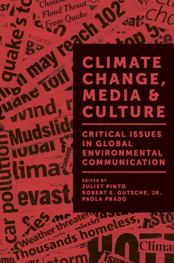 Book cover for Climate Change, Media & Culture:  Critical Issues in Global Environmental Communication a book by Juliet  Pinto, Robert E. Gutsche Jr., Paola  Prado