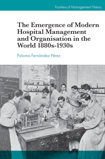 Book cover for The Emergence of Modern Hospital Management and Organization in the World 1880s-1930s a book by Paloma Fernndez Prez