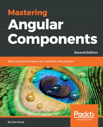 Book cover for Mastering Angular Components:  Build component-based user interfaces using Angular a book by Gion  Kunz