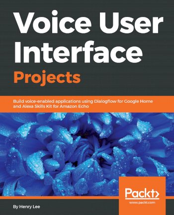 Book cover for Voice User Interface Projects:  Build voice-enabled applications using Dialogflow for Google Home and Alexa Skills Kit for Amazon Echo a book by Henry  Lee