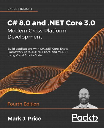 Book cover for C# 8.0 and NET Core 3.0 – Modern Cross-Platform Development: Build applications with C#, NET Core, Entity Framework Core, ASPNET Core, and MLNET using Visual Studio Code a book by Mark J. Price