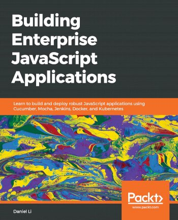 Book cover for Building Enterprise JavaScript Applications:  Learn to build and deploy robust JavaScript applications using Cucumber, Mocha, Jenkins, Docker, and Kubernetes a book by Daniel  Li