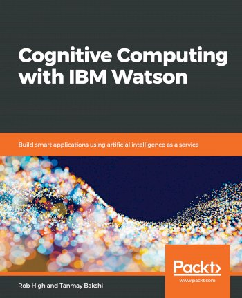 Book cover for Cognitive Computing with IBM Watson:  Build smart applications using artificial intelligence as a service a book by Rob  High, Tanmay  Bakshi
