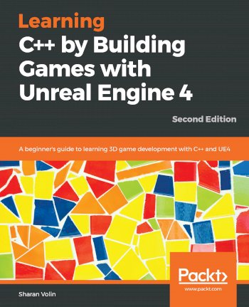 Book cover for Learning C++ by Building Games with Unreal Engine 4:  A beginner's guide to learning 3D game development with C++ and UE4 a book by Sharan  Volin