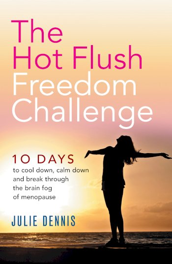 Book cover for The Hot Flush Freedom Challenge:  10 days to cool down, calm down and break through the brain fog of menopause a book by Julie  Dennis