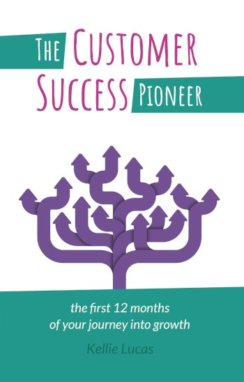 Book cover for The Customer Success Pioneer:  The first 12 months of your journey into growth a book by Kellie  Lucas