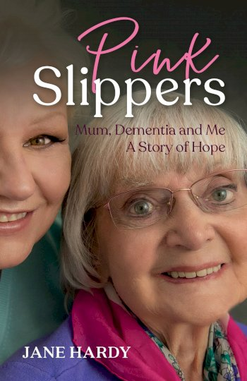 Book cover for Pink Slippers:  Mum, Dementia and Me - a story of hope a book by Jane  Hardy