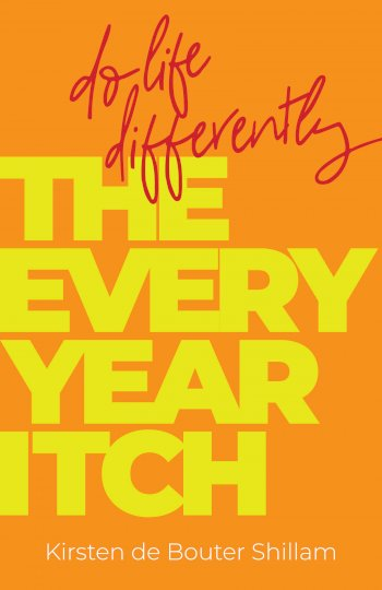 Book cover for The Every-Year Itch:  Do life differently a book by Kirsten De Bouter Shillam