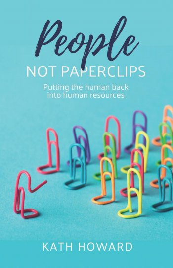 Book cover for People Not Paperclips:  Putting the human back into Human Resources a book by Kath  Howard