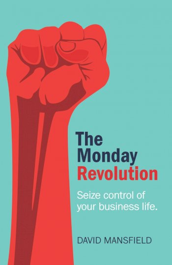 Book cover for The Monday Revolution:  Seize control of your business life a book by David  Mansfield