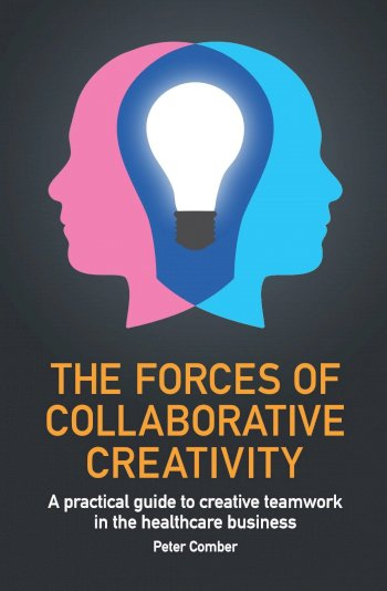 Book cover for The Forces of Collaborative Creativity:  A practical guide to creative teamwork in the healthcare business a book by Peter John Comber