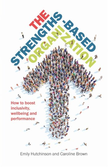 Book cover for The Strengths-Based Organization:  How to boost inclusivity, wellbeing and performance a book by Emily  Hutchinson, Caroline  Brown