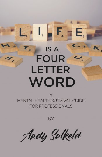 Book cover for Life is a Four-Letter Word:  A Mental Health Survival Guide for Professionals a book by Andy Andy  Salkeld