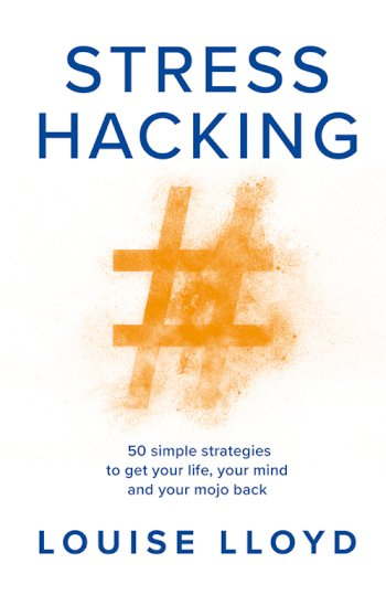 Book cover for Stresshacking:  50 simple strategies to get your life, your mind, and your mojo back, a book by Louise  Lloyd