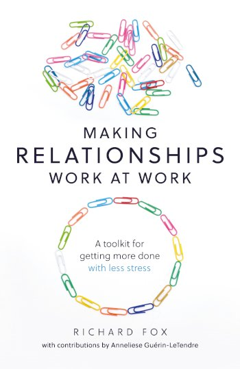 Book cover for Making Relationships Work at Work:  A toolkit for getting more done with less stress a book by Richard  Fox