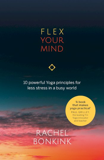 Book cover for Flex Your Mind:  10 powerful Yoga principles for less stress in a busy world a book by Rachel  Bonkink