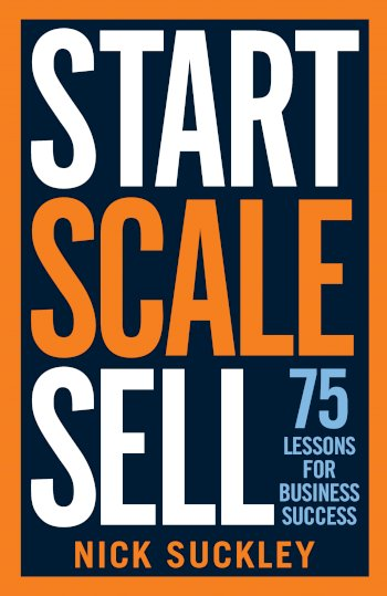 Book cover for Start Scale Sell:  75 lessons for business success a book by Nick  Suckley