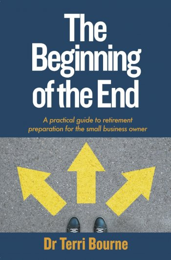 Book cover for The Beginning of The End:  A practical guide to retirement preparation for the small business owner a book by Dr Dr Terri Bourne