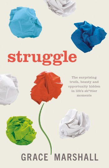 Book cover for Struggle:  The surprising truth, beauty and opportunity hidden in life's shittier moments a book by Grace  Marshall