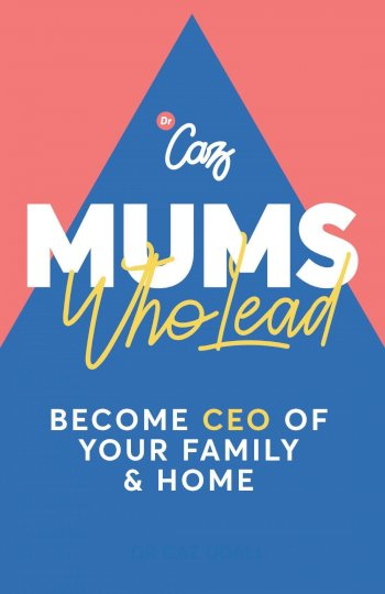 Book cover for Mums who Lead:  Become CEO of your family and home a book by Dr Dr Caroline Udall