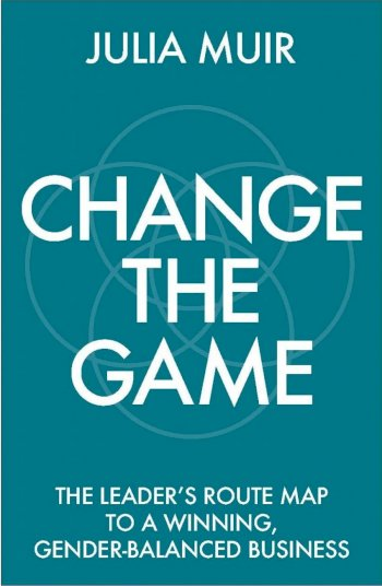 Book cover for Change the Game:  The leader's route map to a winning, gender-balanced business a book by Julia  Muir