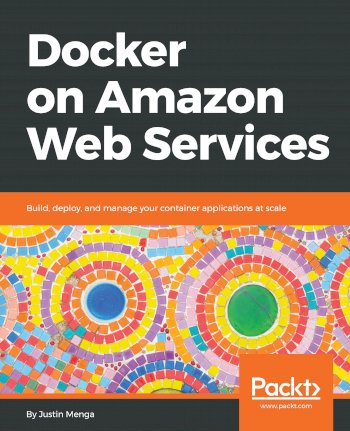 Book cover for Docker on Amazon Web Services:  Build, deploy, and manage your container applications at scale a book by Justin  Menga