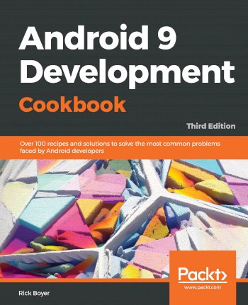 Book cover for Android 9 Development Cookbook:  Over 100 recipes and solutions to solve the most common problems faced by Android developers a book by Rick  Boyer