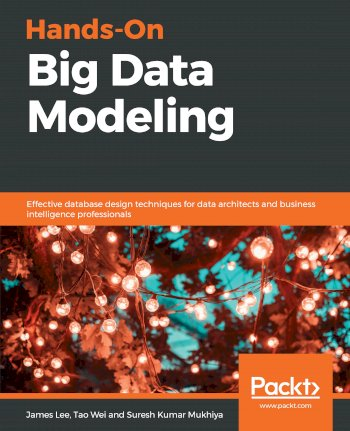 Book cover for Hands-On Big Data Modeling:  Effective database design techniques for data architects and business intelligence professionals a book by James  Lee, Tao  Wei, Suresh Kumar Mukhiya