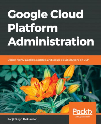 Book cover for Google Cloud Platform Administration:  Design highly available, scalable, and secure cloud solutions on GCP a book by Ranjit Singh Thakurratan