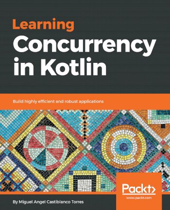 Book cover for Learning Concurrency in Kotlin:  Build highly efficient and robust applications a book by Miguel Angel Castiblanco Torres