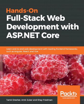 Book cover for Hands-On Full-Stack Web Development with ASP.NET Core: Learn end-to-end web development with leading frontend frameworks, such as Angular, React, and Vue a book by Tamir  Dresher, Amir  Zuker, Shay  Friedman