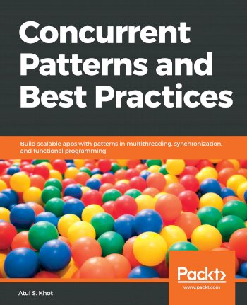 Book cover for Concurrent Patterns and Best Practices:  Build scalable apps with patterns in multithreading, synchronization, and functional programming a book by Atul S. Khot