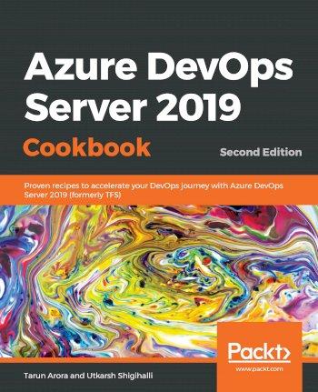 Book cover for Azure DevOps Server 2019 Cookbook:  Proven recipes to accelerate your DevOps journey with Azure DevOps Server 2019 (formerly TFS) a book by Tarun  Arora, Utkarsh  Shigihalli