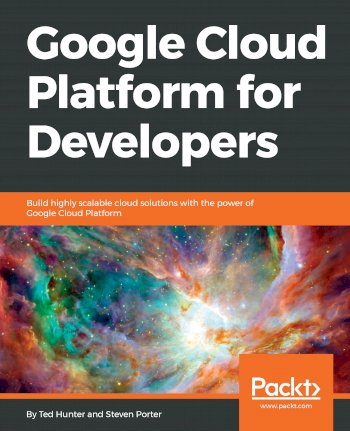 Book cover for Google Cloud Platform for Developers:  Build highly scalable cloud solutions with the power of Google Cloud Platform a book by Ted  Hunter, Steven  Porter