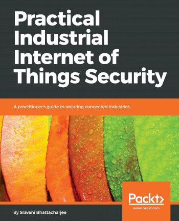 Book cover for Practical Industrial Internet of Things Security:  A practitioner's guide to securing connected industries a book by Sravani  Bhattacharjee