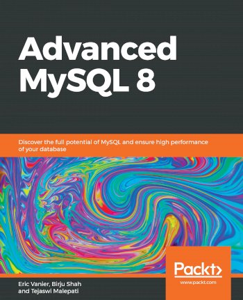 Book cover for Advanced MySQL 8:  Discover the full potential of MySQL and ensure high performance of your database a book by Eric  Vanier, Birju  Shah, Tejaswi  Malepati