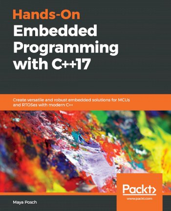 Book cover for Hands-On Embedded Programming with C++17:  Create versatile and robust embedded solutions for MCUs and RTOSes with modern C++ a book by Maya  Posch