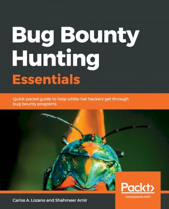 Book cover for Bug Bounty Hunting Essentials:  Quick-paced guide to help white-hat hackers get through bug bounty programs a book by Carlos A. Lozano, Shahmeer  Amir
