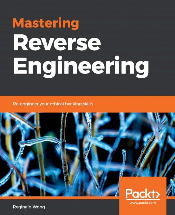 Book cover for Mastering Reverse Engineering:  Re-engineer your ethical hacking skills a book by Reginald  Wong