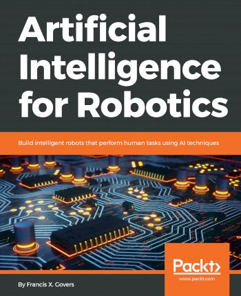 Book cover for Artificial Intelligence for Robotics:  Build intelligent robots that perform human tasks using AI techniques a book by Francis X. Govers