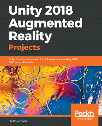 Book cover for Unity 2018 Augmented Reality Projects:  Build four immersive and fun AR applications using ARKit, ARCore, and Vuforia a book by Jesse  Glover