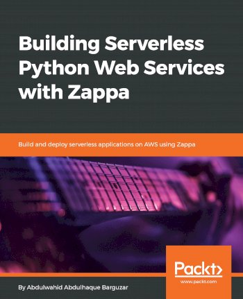 Book cover for Building Serverless Python Web Services with Zappa:  Build and deploy serverless applications on AWS using Zappa a book by Abdulwahid Abdulhaque Barguzar